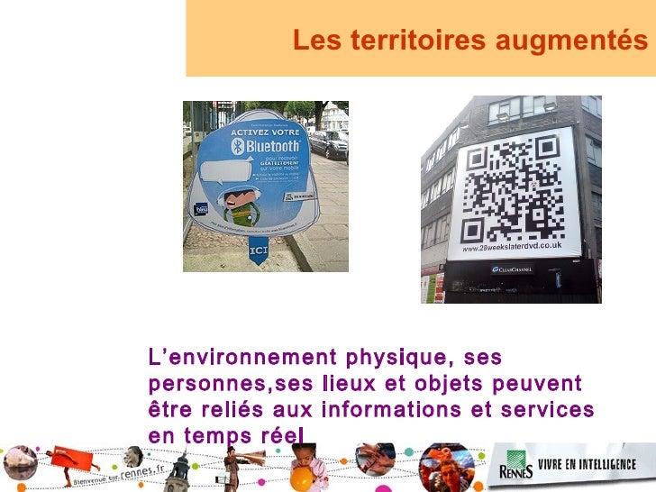 Les territoires augmentés     L'environnement physique, ses personnes,ses lieux et objets peuvent être reliés aux informat...