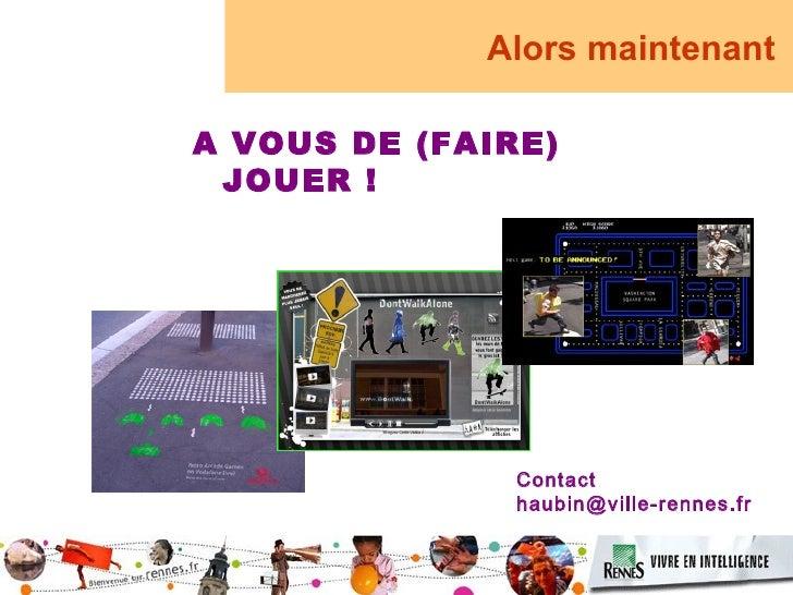 Alors maintenant  A VOUS DE (FAIRE)  JOUER !                    Contact                haubin@ville-rennes.fr