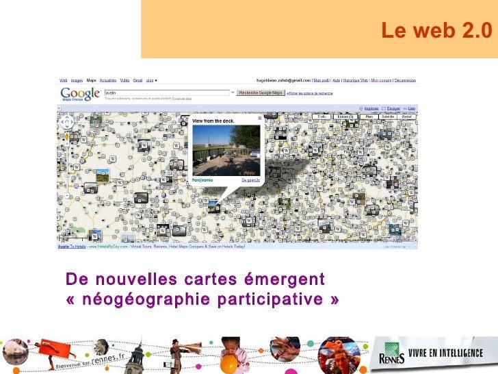 Le web 2.0     De nouvelles cartes émergent «néogéographie participative»