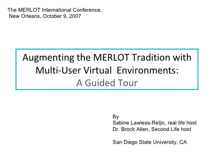 Augmenting the MERLOT Tradition with Multi-User Virtual  Environments: A Guided Tour The MERLOT International Conference, ...