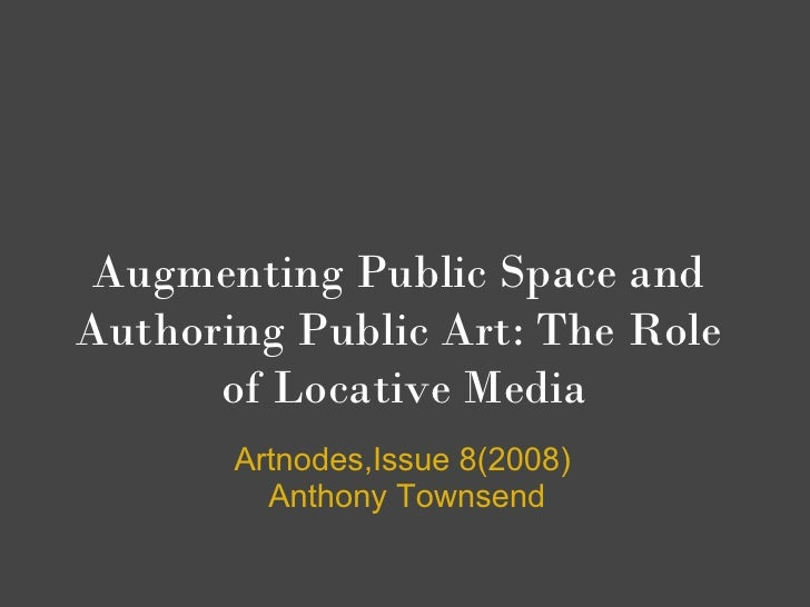 Augmenting Public Space and Authoring Public Art: The Role       of Locative Media        Artnodes,Issue 8(2008)          ...
