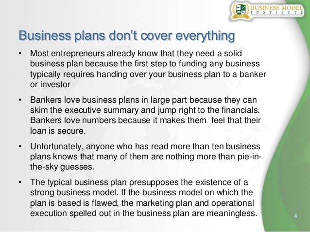 4Business plans don't cover everything• Most entrepreneurs already know that they need a solidbusiness plan because the fi...