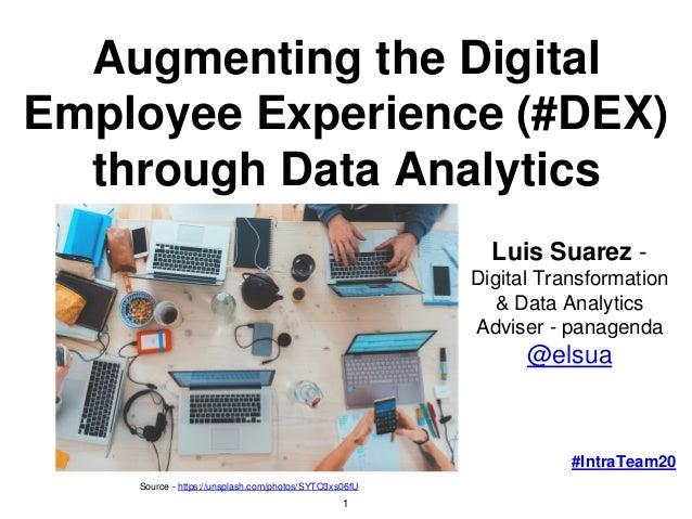 Augmenting the Digital Employee Experience (#DEX) through Data Analytics Luis Suarez - Digital Transformation & Data Analy...