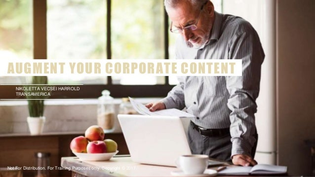 1 AUGMENT YOUR CORPORATE CONTENT Not For Distribution. For Training Purposes only. Copyright © 2017 NIKOLETTA VECSEI HARRO...