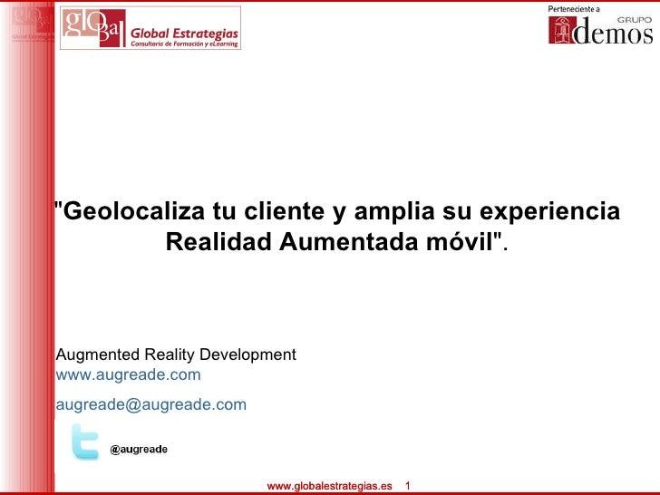 """"""" Geolocaliza tu cliente y amplia su experiencia  Realidad Aumentada móvil """".  Augmented Reality Development www..."""