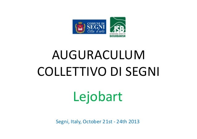 AUGURACULUM COLLETTIVO DI SEGNI  Lejobart Segni, Italy, October 21st - 24th 2013