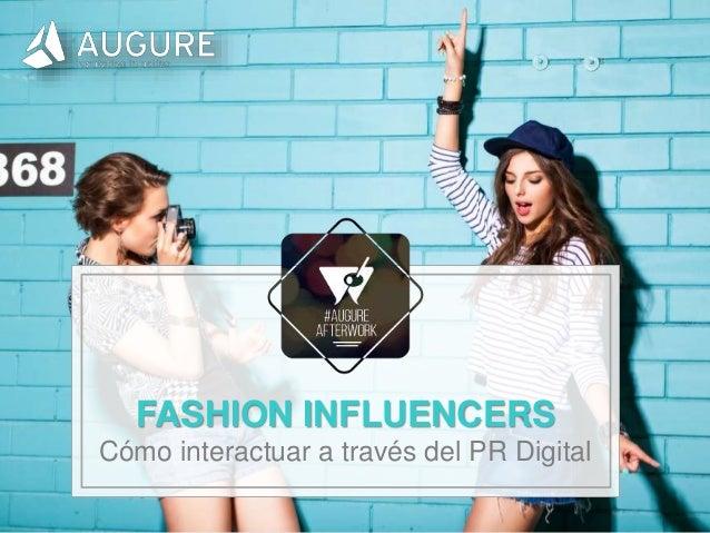www.augure.com | Blog. blog.augure.com | : @augurespain FASHION INFLUENCERS Cómo interactuar a través del PR Digital