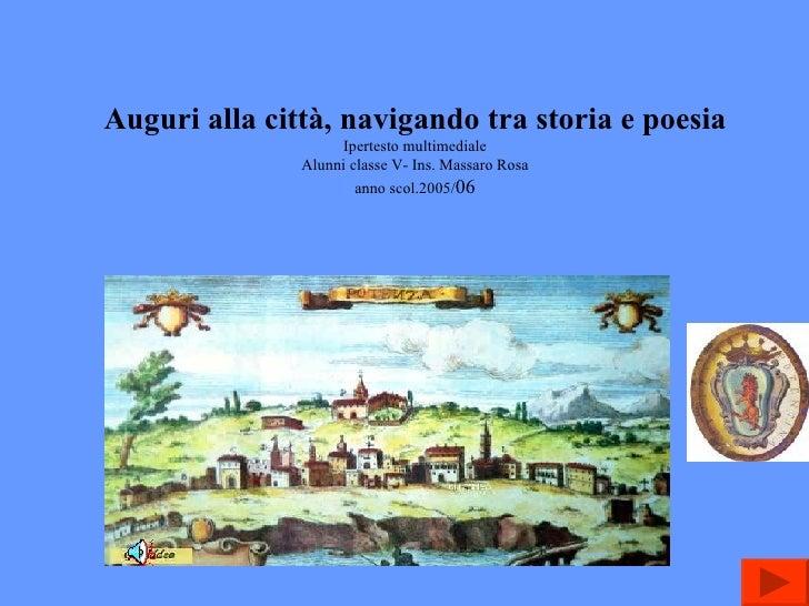 Auguri alla città, navigando tra storia e poesia Ipertesto multimediale Alunni classe V- Ins. Massaro Rosa anno scol.2005/...