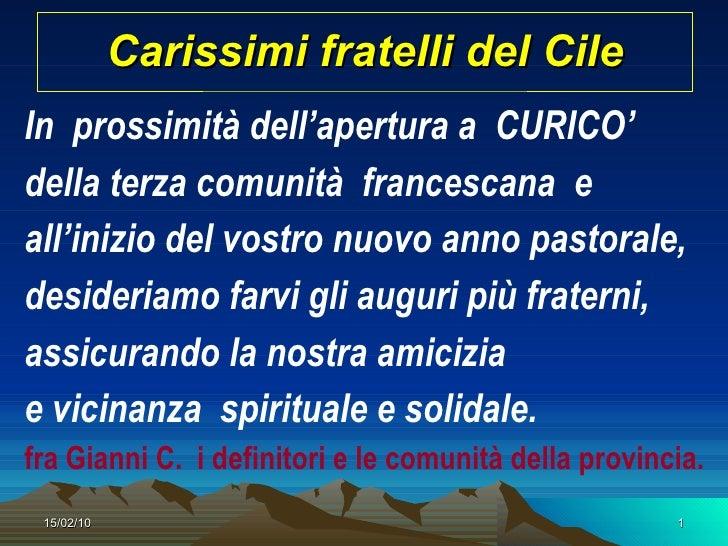 Carissimi fratelli del Cile <ul><li>In  prossimità dell'apertura a  CURICO'  </li></ul><ul><li>della terza comunità  franc...