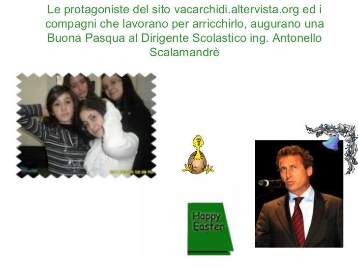 Le protagoniste del sito vacarchidi.altervista.org ed i compagni che lavorano per arricchirlo, augurano una Buona Pasqua a...