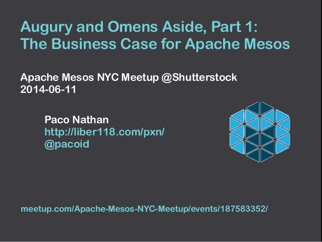 Augury and Omens Aside, Part 1: The Business Case for Apache Mesos  Apache Mesos NYC Meetup @Shutterstock 2014-06-11  ...