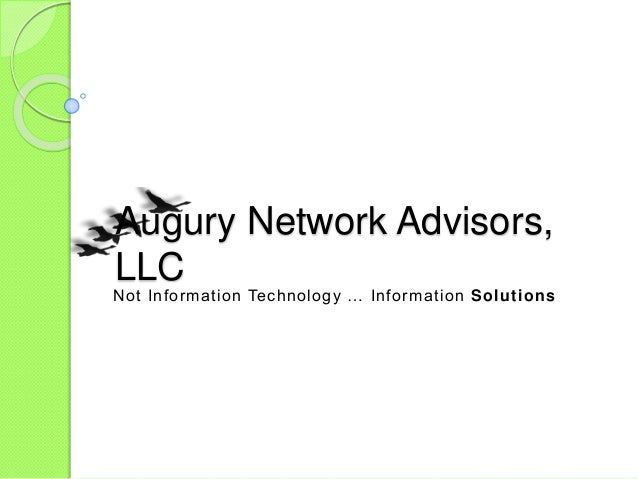 Not Information Technology … Information Solutions Augury Network Advisors, LLC
