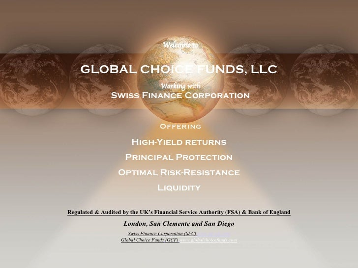 Intro GLOBAL CHOICE FUNDS, LLC Offering High-Yield returns Principal Protection Optimal Risk-Resistance Liquidity Welcome ...