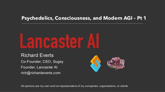 Psychedelics, Consciousness, and Modern AGI – Pt 1 Lancaster AIRichard Everts Co-Founder, CEO, Sugey Founder, Lancaster AI...