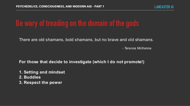 Be wary of treading on the domain of the gods There are old shamans, bold shamans, but no brave and old shamans. - Terence...