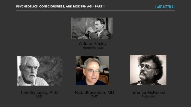 PSYCHEDELICS, CONSCIOUSNESS, AND MODERN AGI – PART 1 LANCASTER AI Timothy Leary, PhD LSD Aldous Huxley Mescaline, LSD Tere...