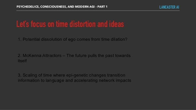 Let's focus on time distortion and ideas PSYCHEDELICS, CONSCIOUSNESS, AND MODERN AGI – PART 1 LANCASTER AI 1. Potential di...