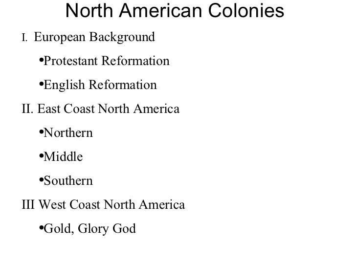 North American Colonies <ul><li>I.  European Background </li></ul><ul><ul><li>Protestant Reformation </li></ul></ul><ul><u...