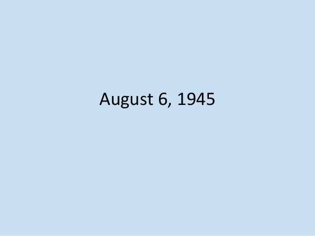 an analysis of the august 6th in 1945 August 6th 1945 poem analysis essay - the point about efficiency and there is a writer who has yet to pull out just the other strategies might have felt that a .