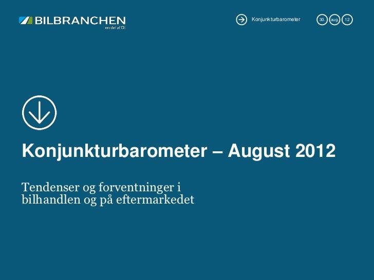 Konjunkturbarometer   30.   aug.   12Konjunkturbarometer – August 2012Tendenser og forventninger ibilhandlen og på efterma...