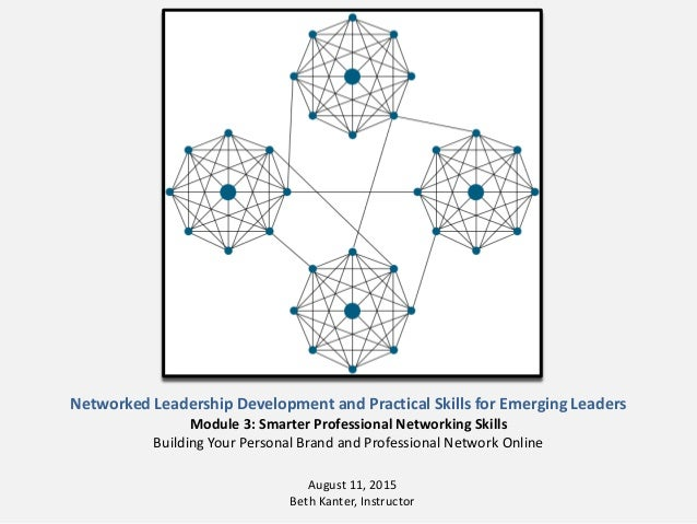 Networked Leadership Development and Practical Skills for Emerging Leaders Module 3: Smarter Professional Networking Skill...