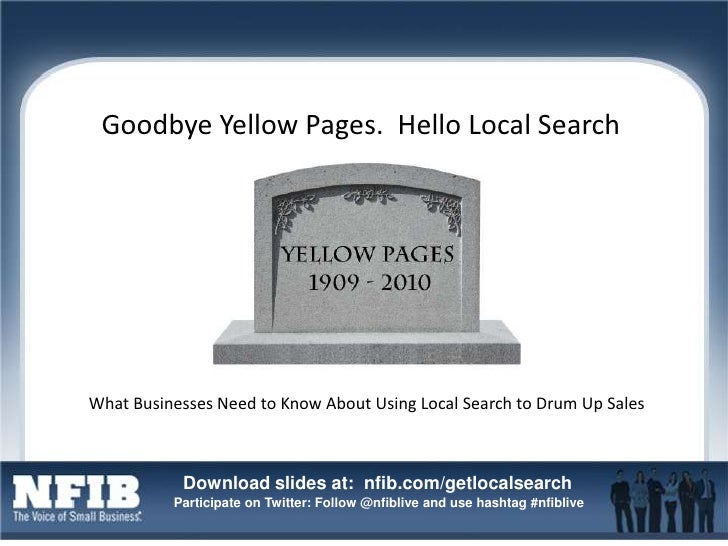 Goodbye Yellow Pages. Hello Local Search<br />What Businesses Need to Know About Using Local Search to Drum Up Sales<br />