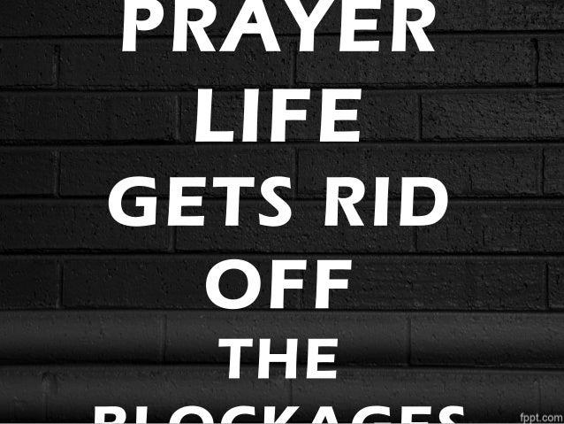 PRAYER LIFE GETS RID OFF THE