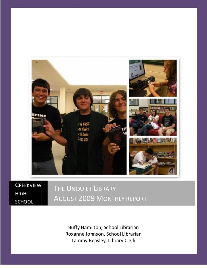 CREEKVIEW             THE UNQUIET LIBRARY HIGH SCHOOL             AUGUST 2009 MONTHLY REPORT                   Buffy Hamil...