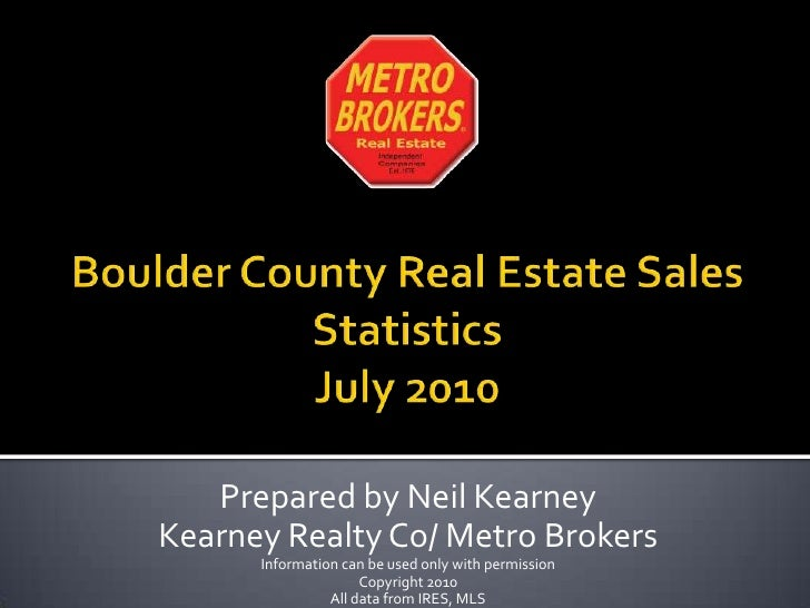 Boulder County Real Estate Sales StatisticsJuly 2010<br />Prepared by Neil Kearney<br />Kearney Realty Co/ Metro Brokers<b...