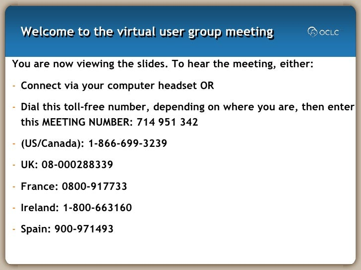 Welcome to the virtual user group meeting<br />You are now viewing the slides. To hear the meeting, either:<br /><ul><li>C...