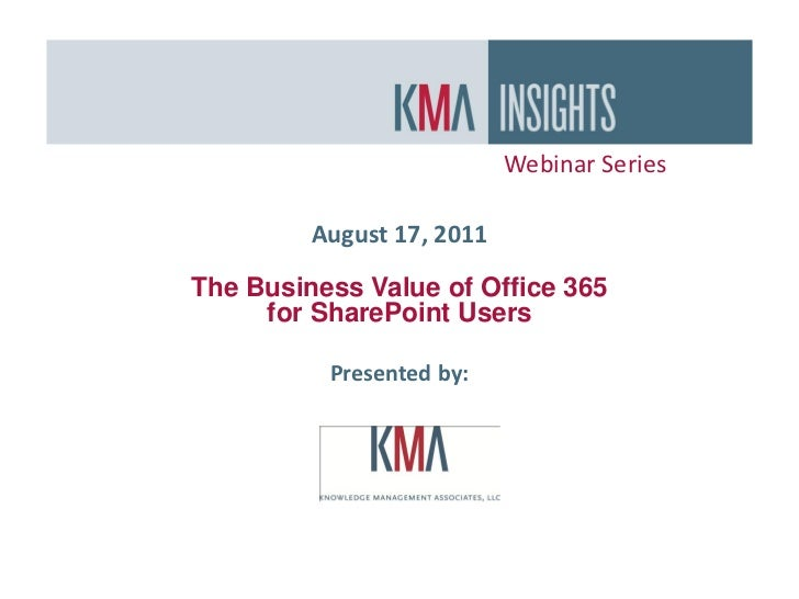 Webinar Series         August 17, 2011The Business Value of Office 365     for SharePoint Users          Presented by: