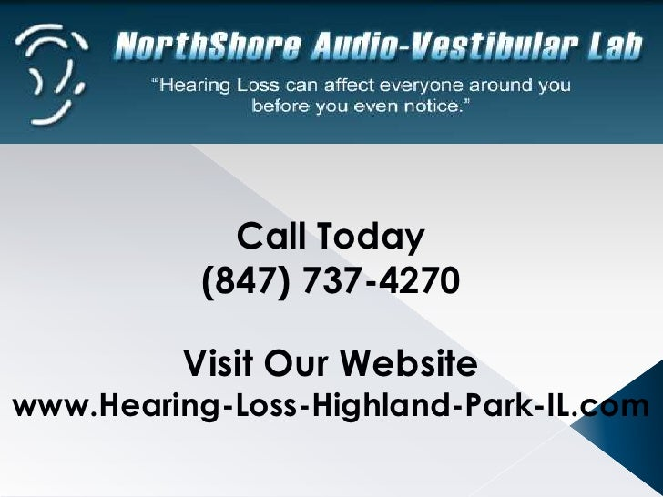 Call Today<br />(847) 737-4270<br />Visit Our Website<br />www.Hearing-Loss-Highland-Park-IL.com<br />