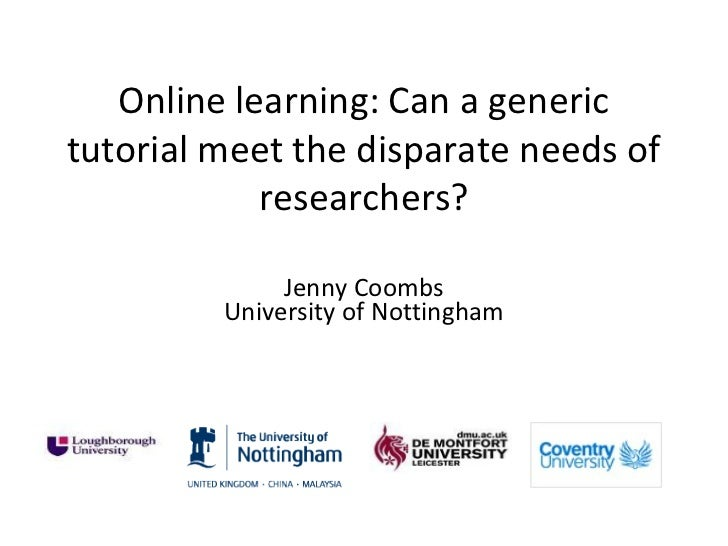Online learning: Can a generictutorial meet the disparate needs of            researchers?              Jenny Coombs      ...