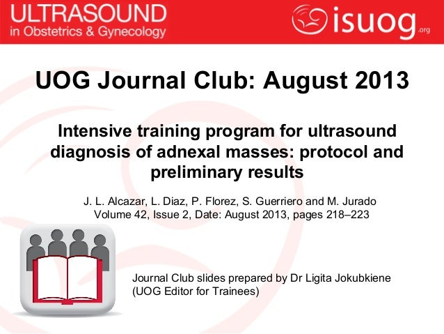 Intensive training program for ultrasound diagnosis of adnexal masses: protocol and preliminary results J. L. Alcazar, L. ...
