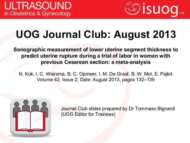 UOG Journal Club: August 2013 Sonographic measurement of lower uterine segment thickness to predict uterine rupture during...