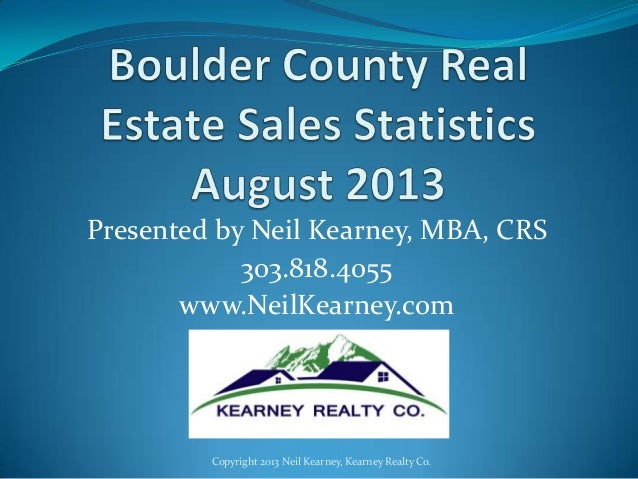 Presented by Neil Kearney, MBA, CRS 303.818.4055 www.NeilKearney.com Copyright 2013 Neil Kearney, Kearney Realty Co.
