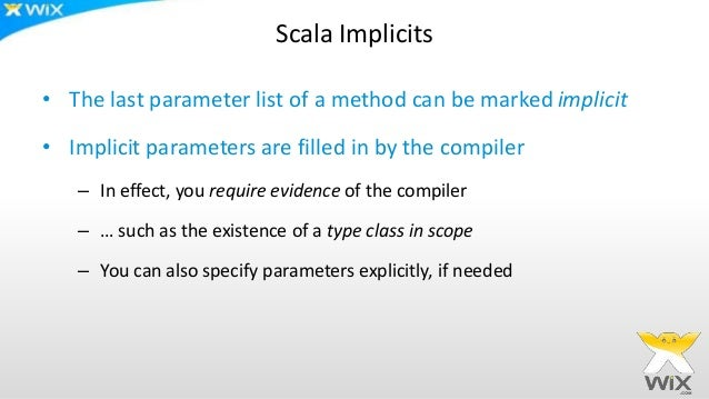 Scala Implicits • The last parameter list of a method can be marked implicit • Implicit parameters are filled in by the co...