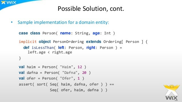 Possible Solution, cont. • Sample implementation for a domain entity: case class Person( name: String, age: Int ) implicit...