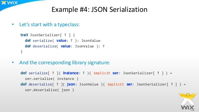 Example #4: JSON Serialization • Let's start with a typeclass: trait JsonSerializer[ T ] { def serialize( value: T ): Json...