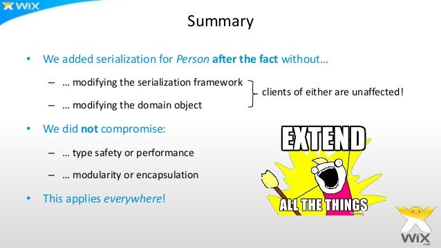 Summary • We added serialization for Person after the fact without… – … modifying the serialization framework – … modifyin...