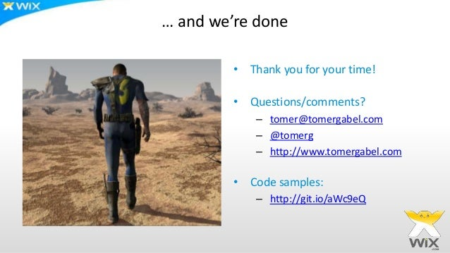 … and we're done • Thank you for your time! • Questions/comments? – tomer@tomergabel.com – @tomerg – http://www.tomergabel...