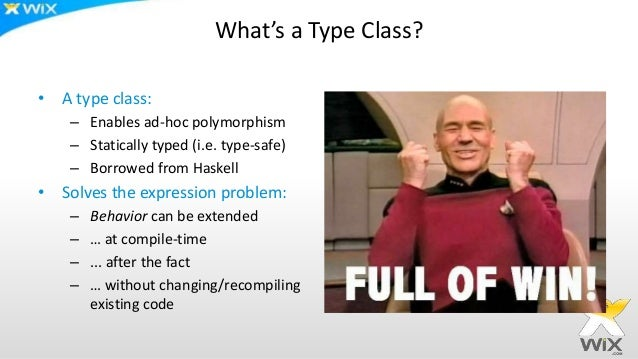 What's a Type Class? • A type class: – Enables ad-hoc polymorphism – Statically typed (i.e. type-safe) – Borrowed from Has...