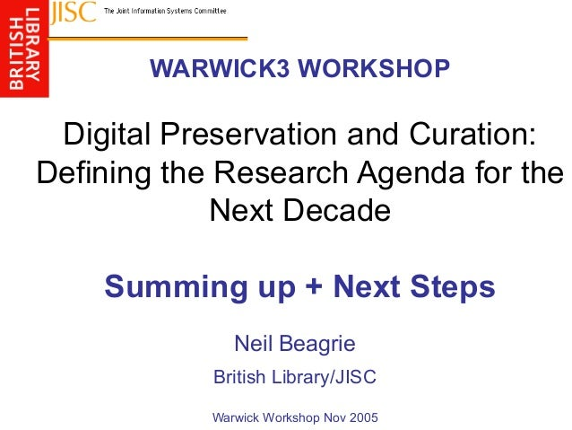 WARWICK3 WORKSHOP Digital Preservation and Curation: Defining the Research Agenda for the Next Decade Summing up + Next St...