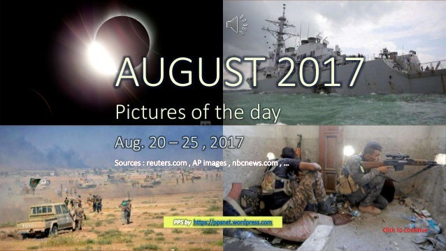 AUGUST 2017 Pictures of the day Aug. 20 – 25, 2017 vinhbinh2010 AUGUST 2017 Pictures of the day Aug. 20 – 25 , 2017 Source...