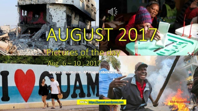 AUGUST 2017 Pictures of the day Aug.6 – 10, 2017 vinhbinh2010 August 18, 2017 Pictures of the day - Aug 6 - 10, 2017 1 AUG...