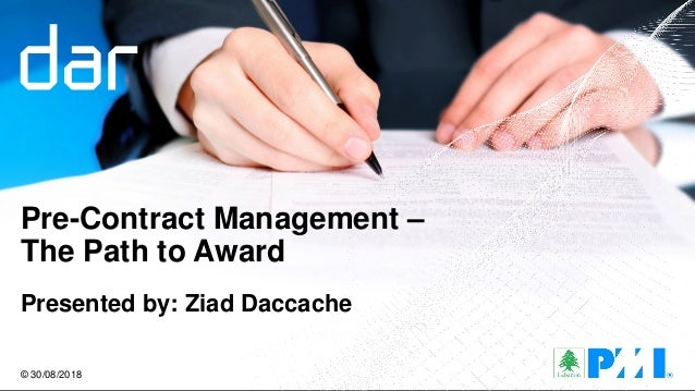 Pre-Contract Management – The Path to Award Presented by: Ziad Daccache © 30/08/2018