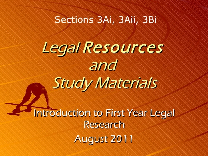 Legal  Resources   and  Study Materials Introduction to First Year Legal Research August 2011 Sections 3Ai, 3Aii, 3Bi