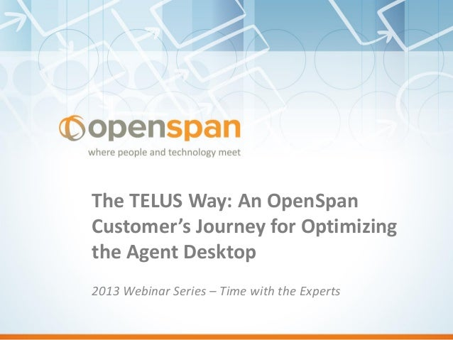 The TELUS Way: An OpenSpan Customer's Journey for Optimizing the Agent Desktop 2013 Webinar Series – Time with the Experts