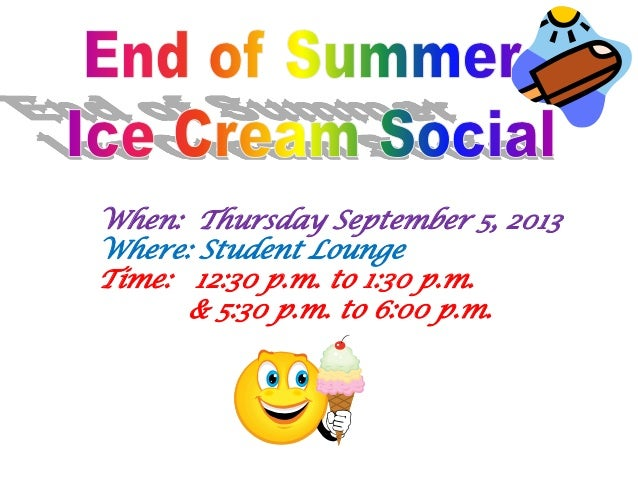 When: Thursday September 5, 2013 Where: Student Lounge Time: 12:30 p.m. to 1:30 p.m. & 5:30 p.m. to 6:00 p.m.