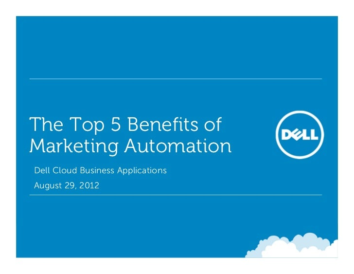 The Top 5 Benefits ofMarketing Automation• Dell Cloud Business Applications• August 29, 2012